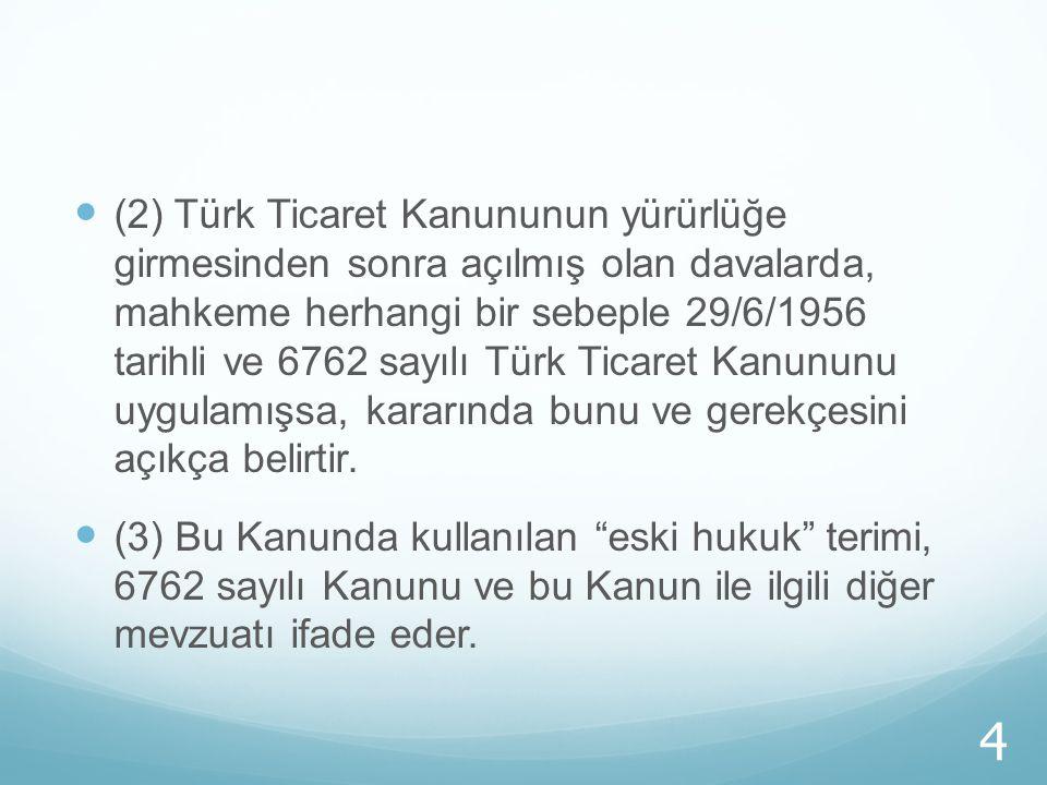 (2) Türk Ticaret Kanununun yürürlüğe girmesinden sonra açılmış olan davalarda, mahkeme herhangi bir sebeple 29/6/1956 tarihli ve 6762 sayılı Türk Ticaret Kanununu uygulamışsa, kararında bunu ve gerekçesini açıkça belirtir.