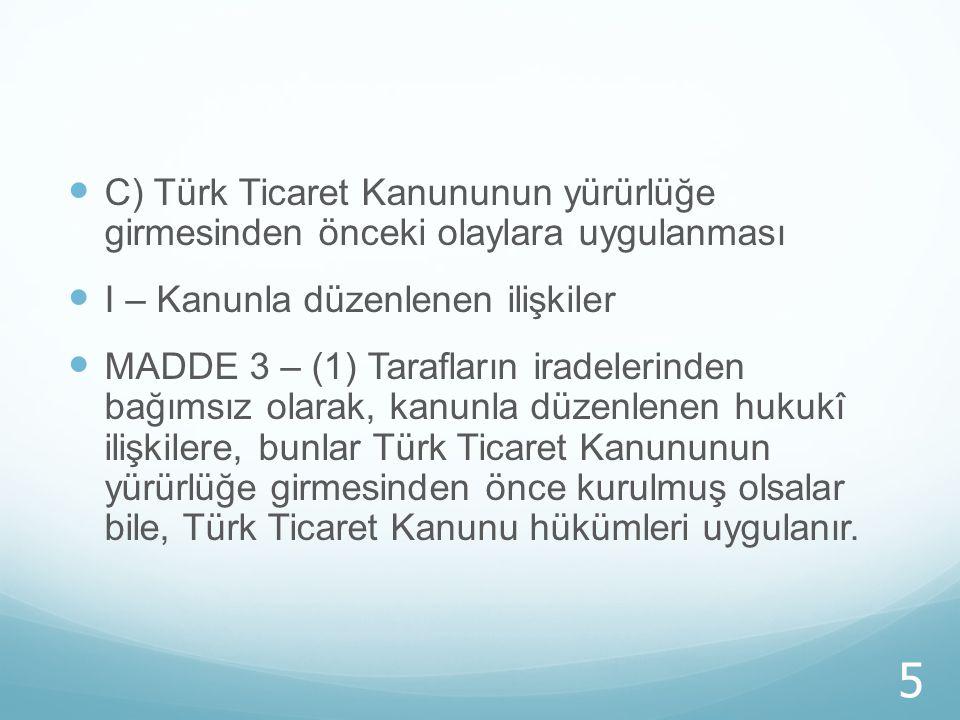 C) Türk Ticaret Kanununun yürürlüğe girmesinden önceki olaylara uygulanması