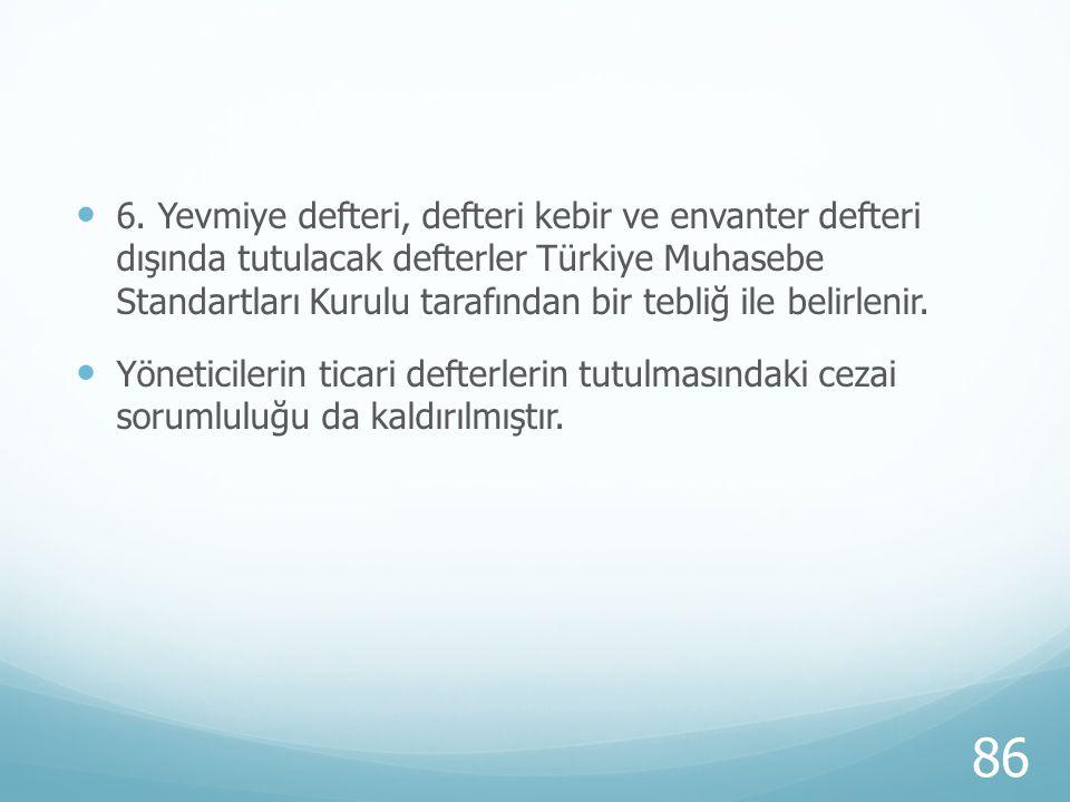6. Yevmiye defteri, defteri kebir ve envanter defteri dışında tutulacak defterler Türkiye Muhasebe Standartları Kurulu tarafından bir tebliğ ile belirlenir.