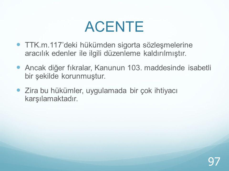 ACENTE TTK.m.117'deki hükümden sigorta sözleşmelerine aracılık edenler ile ilgili düzenleme kaldırılmıştır.