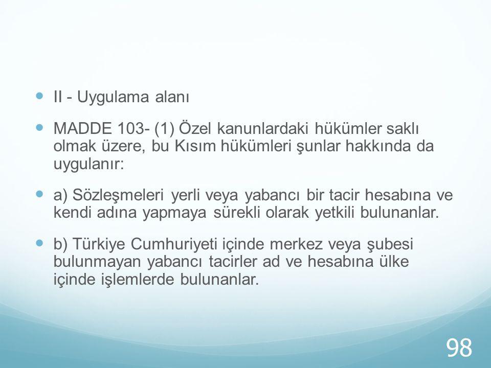 II - Uygulama alanı MADDE 103- (1) Özel kanunlardaki hükümler saklı olmak üzere, bu Kısım hükümleri şunlar hakkında da uygulanır: