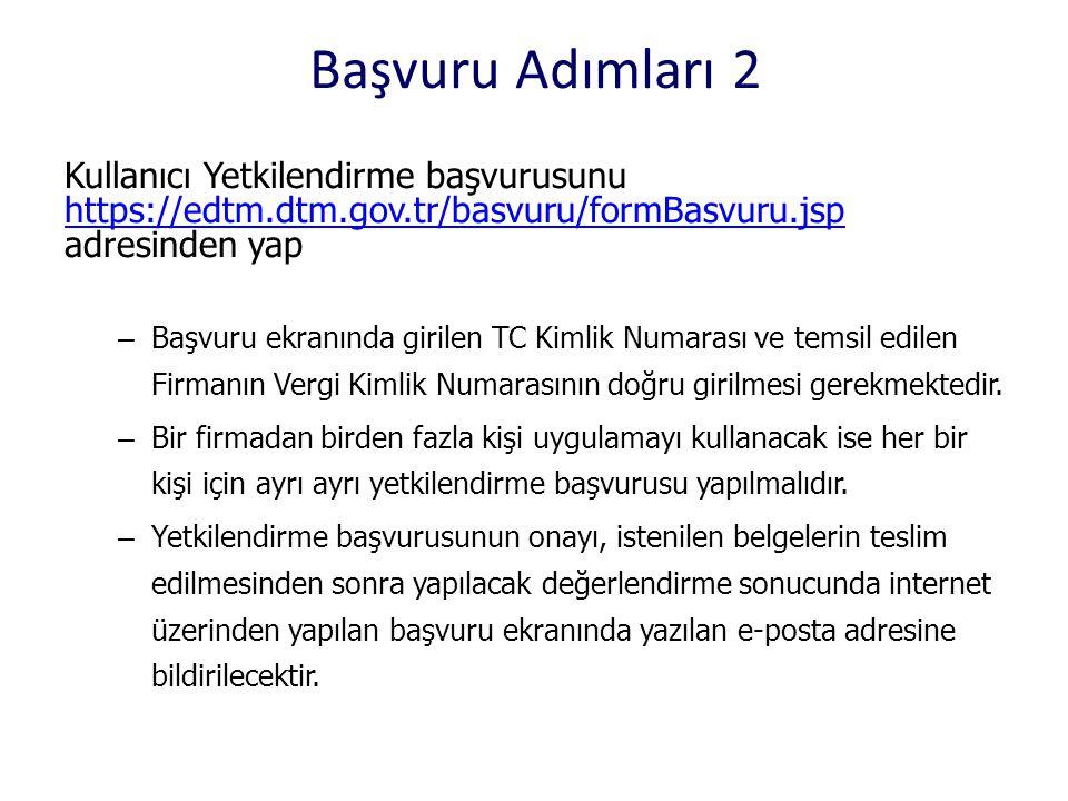 Başvuru Adımları 2 Kullanıcı Yetkilendirme başvurusunu https://edtm.dtm.gov.tr/basvuru/formBasvuru.jsp adresinden yap.