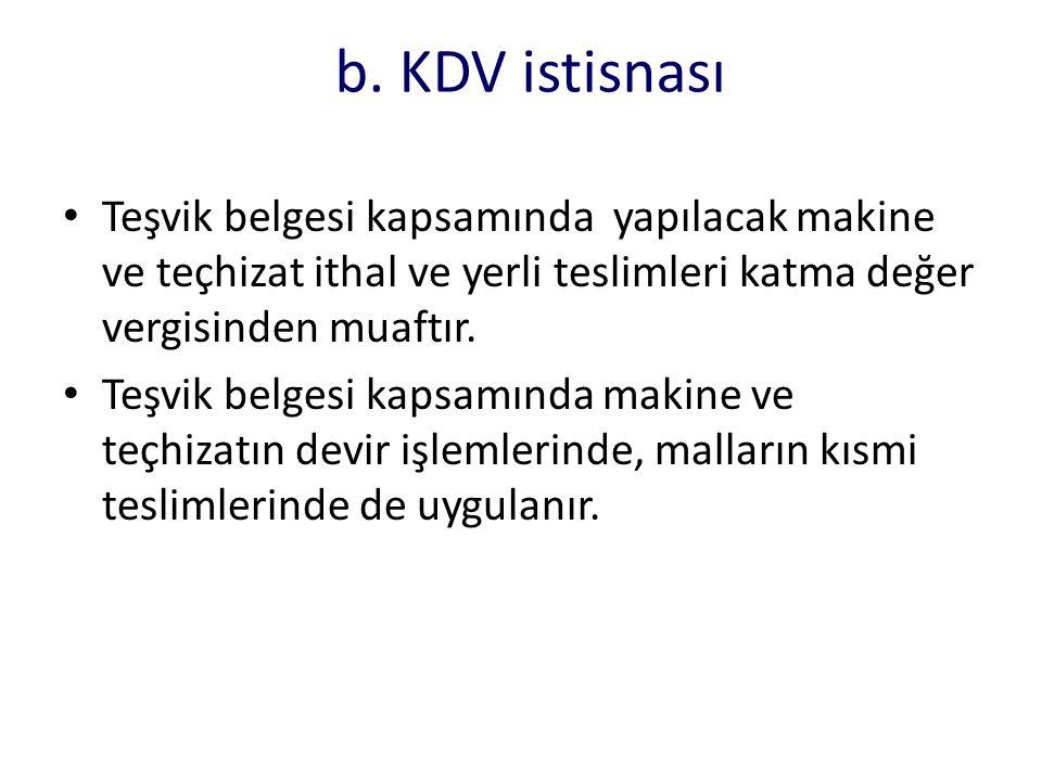 b. KDV istisnası Teşvik belgesi kapsamında yapılacak makine ve teçhizat ithal ve yerli teslimleri katma değer vergisinden muaftır.