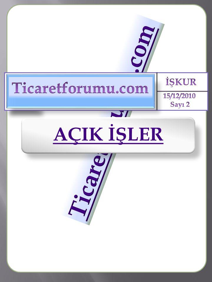 Ticaretforumu.com İŞKUR 15/12/2010 Sayı 2 Ticaretforumu.com AÇIK İŞLER
