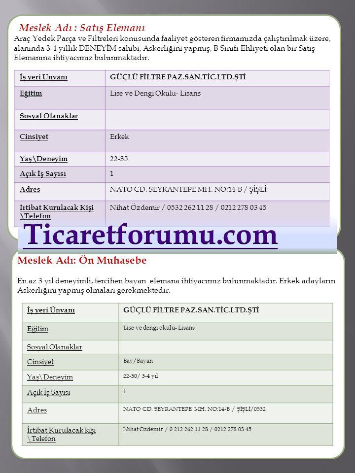 Ticaretforumu.com Meslek Adı : Satış Elemanı Meslek Adı: Ön Muhasebe