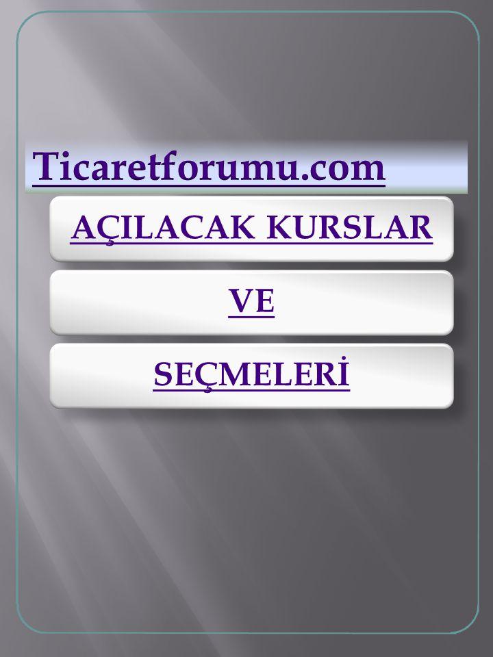 AÇILACAK KURSLAR VE SEÇMELERİ Ticaretforumu.com
