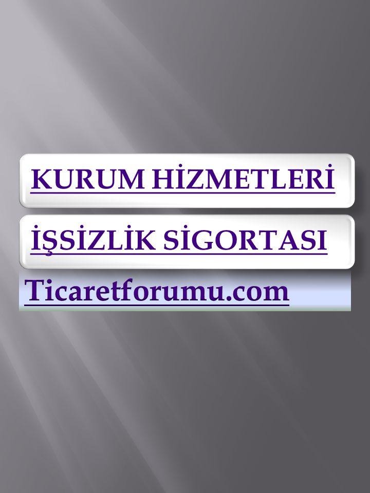 KURUM HİZMETLERİ İŞSİZLİK SİGORTASI Ticaretforumu.com