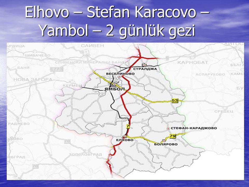 Elhovo – Stefan Karacovo – Yambol – 2 günlük gezi