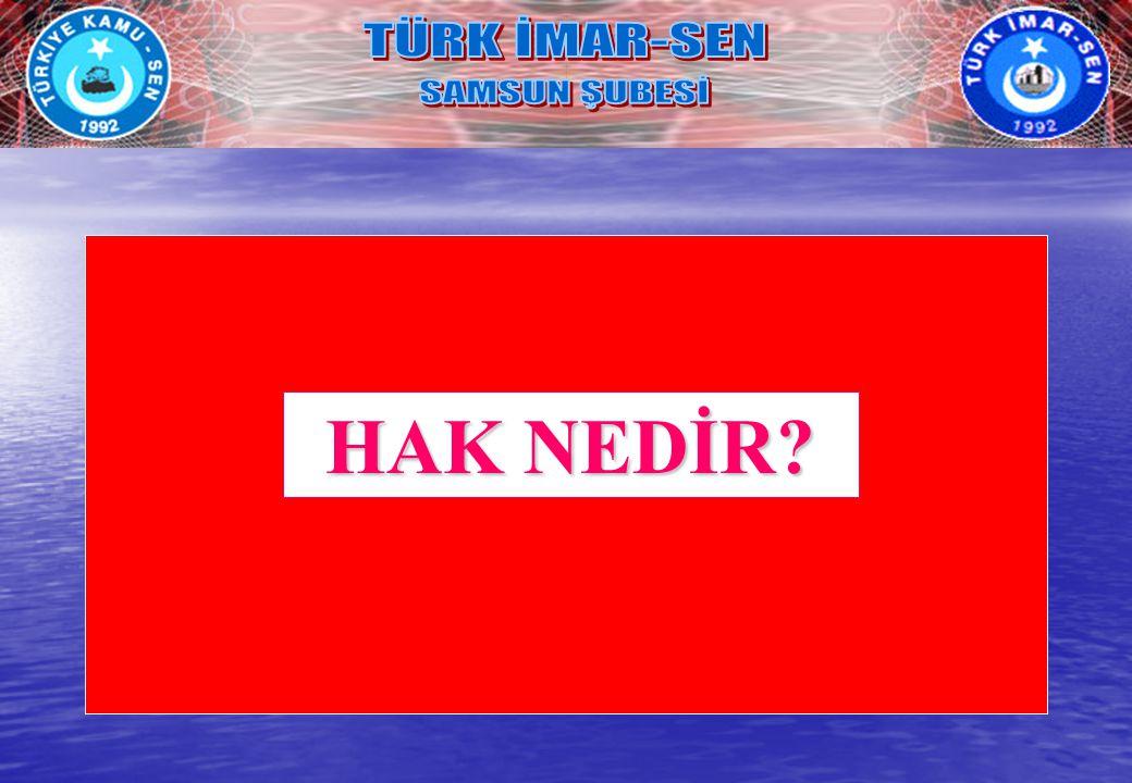 TÜRK İMAR-SEN SAMSUN ŞUBESİ HAK NEDİR