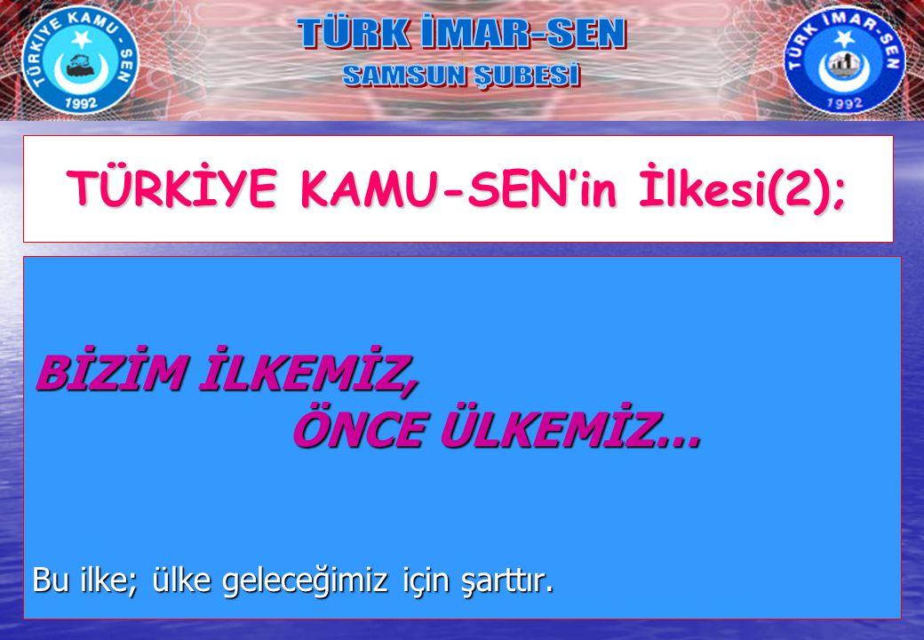 TÜRKİYE KAMU-SEN'in İlkesi(2);