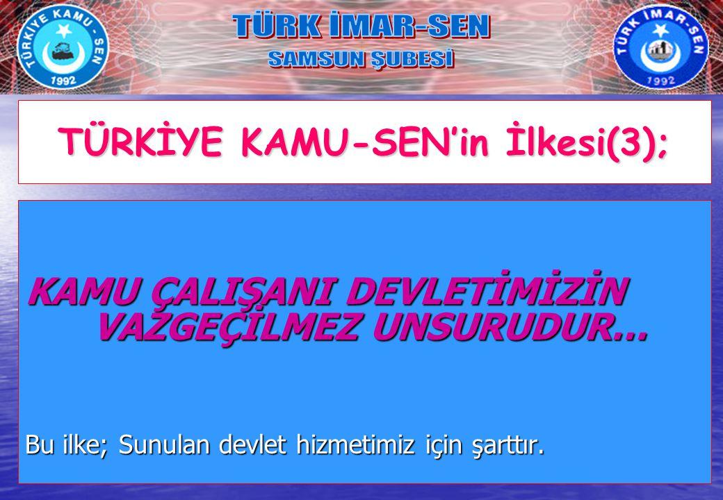 TÜRKİYE KAMU-SEN'in İlkesi(3);