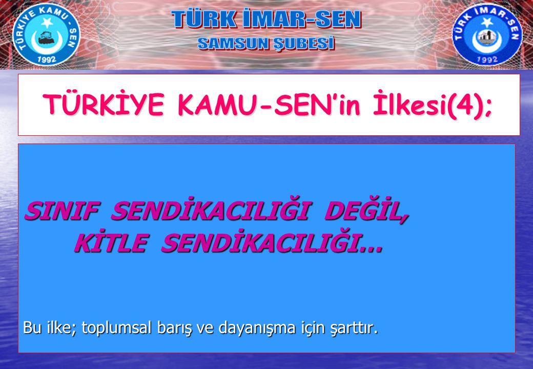 TÜRKİYE KAMU-SEN'in İlkesi(4);