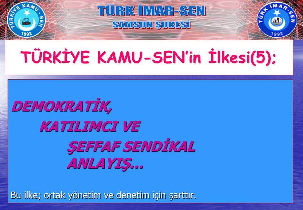 TÜRKİYE KAMU-SEN'in İlkesi(5);
