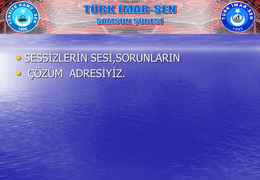 TÜRK İMAR-SEN SAMSUN ŞUBESİ SESSİZLERİN SESİ,SORUNLARIN