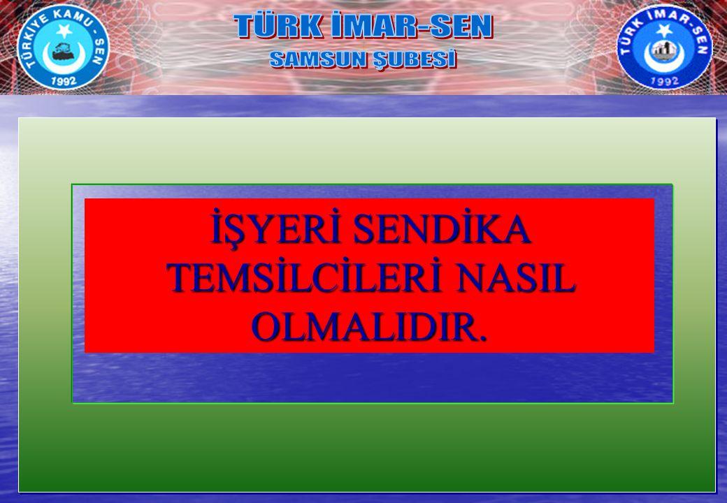 İŞYERİ SENDİKA TEMSİLCİLERİ NASIL OLMALIDIR.