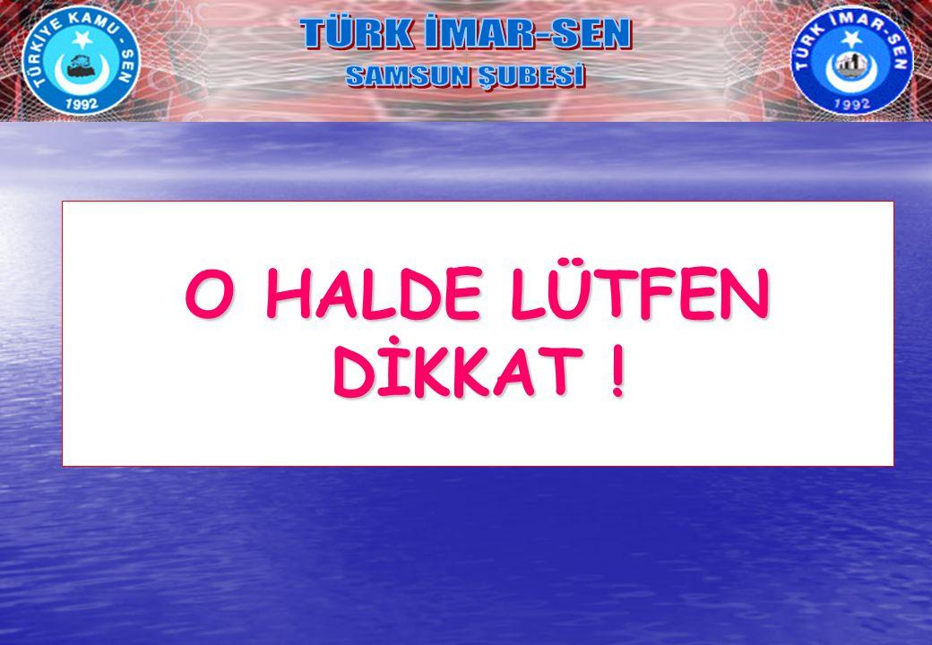 TÜRK İMAR-SEN SAMSUN ŞUBESİ O HALDE LÜTFEN DİKKAT !
