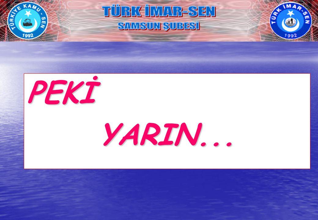 TÜRK İMAR-SEN SAMSUN ŞUBESİ PEKİ YARIN...