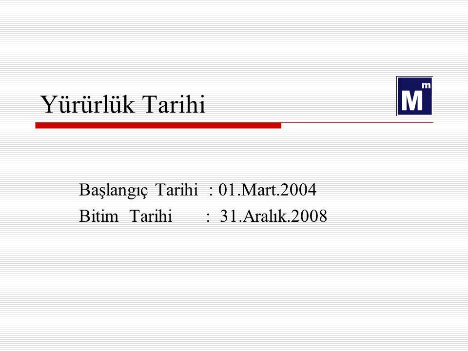 Başlangıç Tarihi : 01.Mart.2004 Bitim Tarihi : 31.Aralık.2008