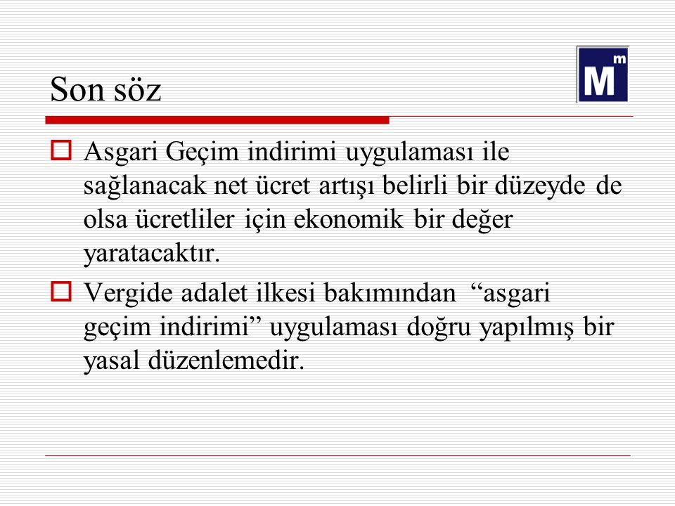 Son söz Asgari Geçim indirimi uygulaması ile sağlanacak net ücret artışı belirli bir düzeyde de olsa ücretliler için ekonomik bir değer yaratacaktır.