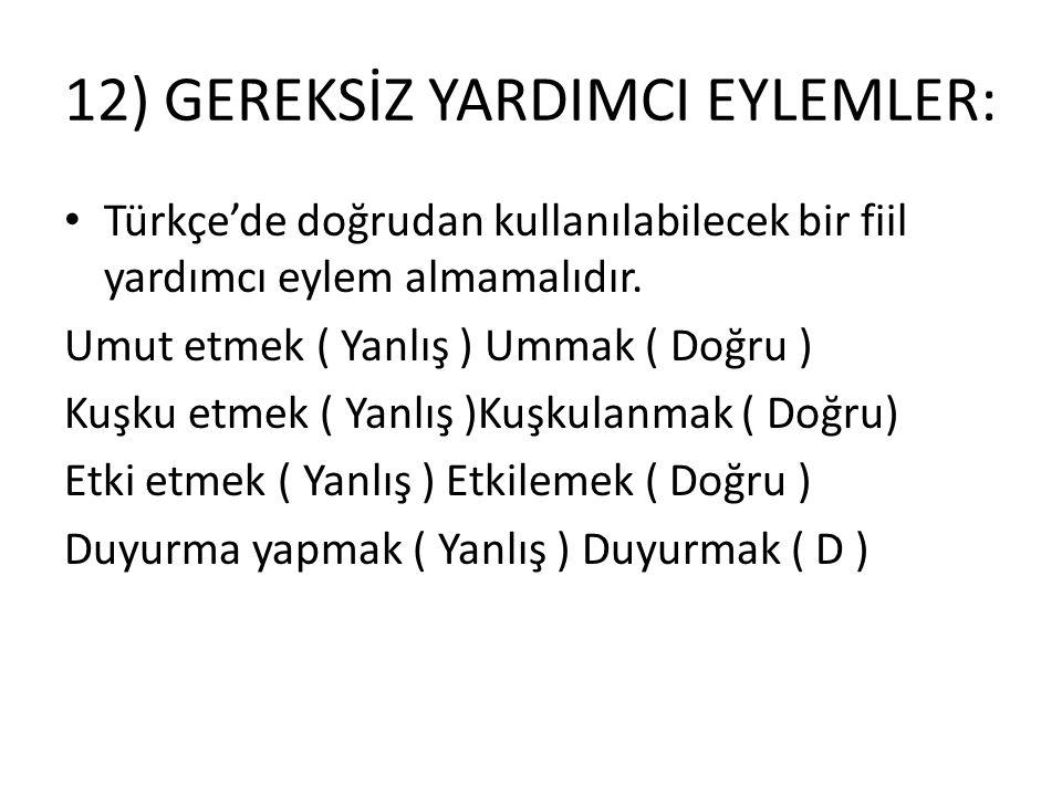 12) GEREKSİZ YARDIMCI EYLEMLER: