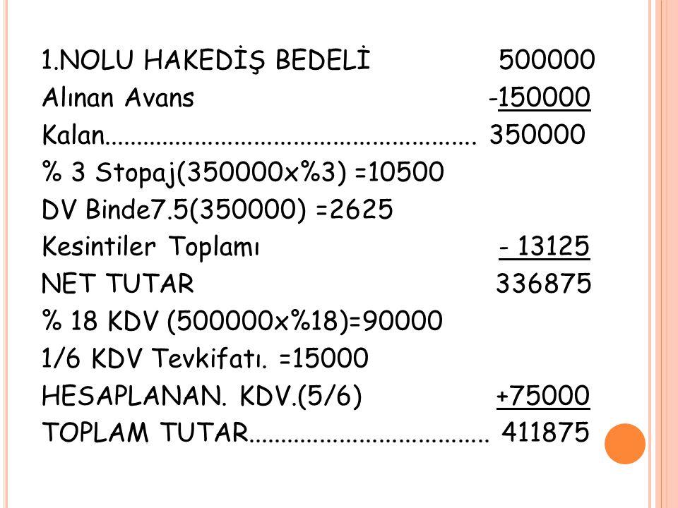 1. NOLU HAKEDİŞ BEDELİ 500000 Alınan Avans -150000 Kalan