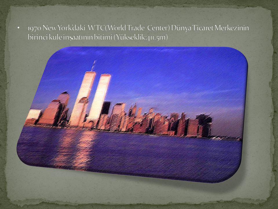 1970 New York'daki WTC(World Trade Center) Dünya Ticaret Merkezinin birinci kule inşaatının bitimi (Yükseklik:411.5m)