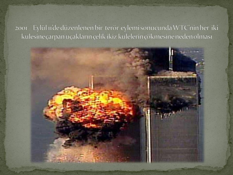 2001 Eylül 11'de düzenlenen bir terör eylemi sonucunda WTC'nin her iki kulesine çarpan uçakların çelik ikiz kulelerin çökmesine neden olması