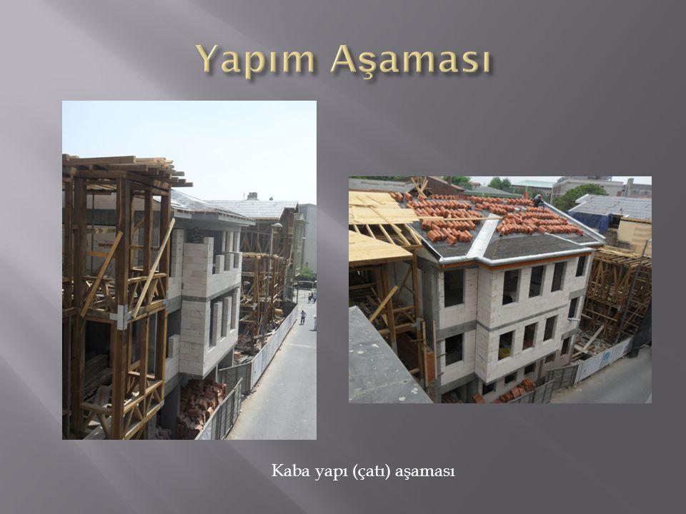 Yapım Aşaması Kaba yapı (çatı) aşaması