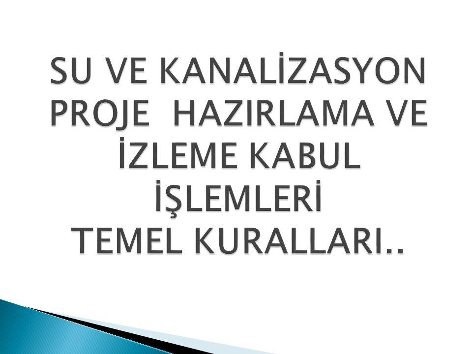 SU VE KANALİZASYON PROJE HAZIRLAMA VE İZLEME KABUL İŞLEMLERİ TEMEL KURALLARI..