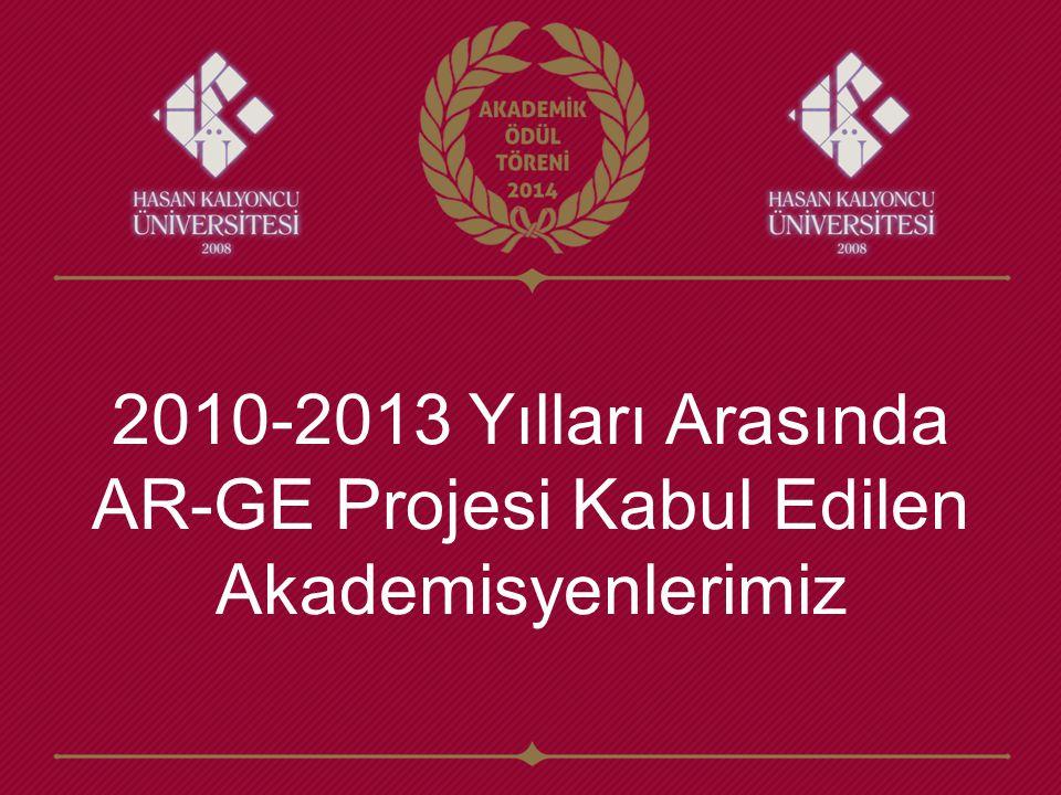 2010-2013 Yılları Arasında AR-GE Projesi Kabul Edilen Akademisyenlerimiz