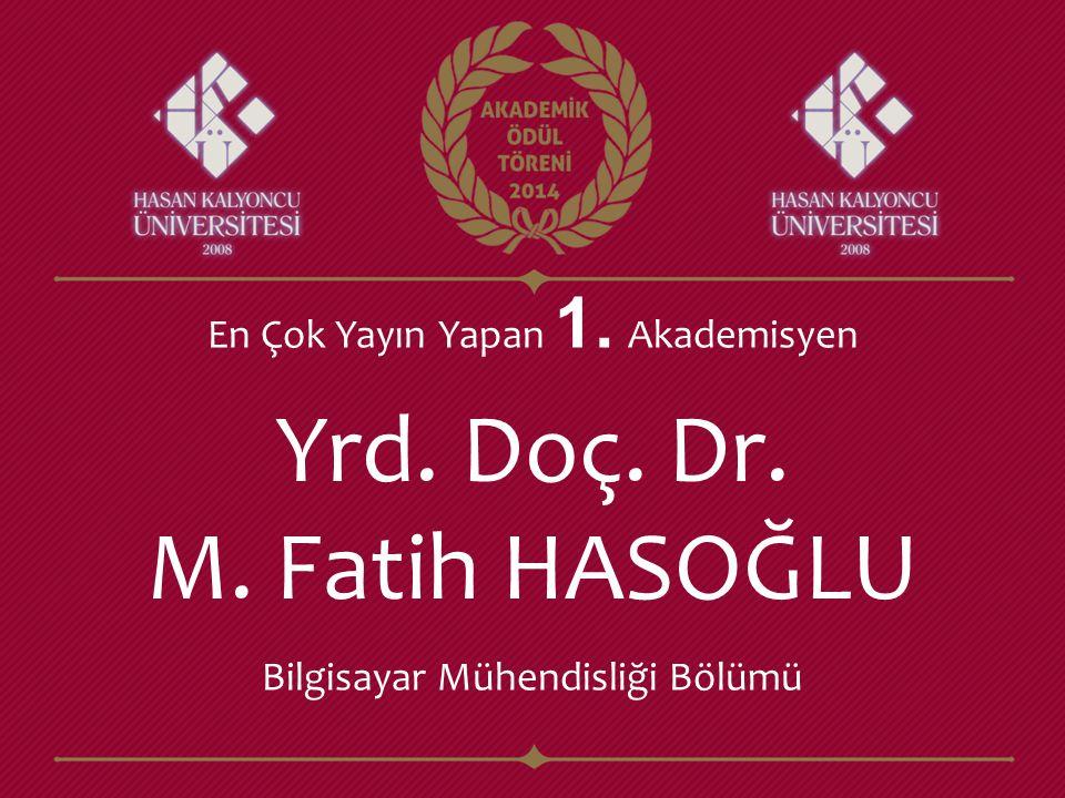 Yrd. Doç. Dr. M. Fatih HASOĞLU En Çok Yayın Yapan 1. Akademisyen
