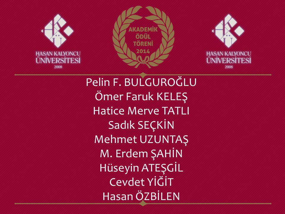 Pelin F. BULGUROĞLU Ömer Faruk KELEŞ. Hatice Merve TATLI. Sadık SEÇKİN. Mehmet UZUNTAŞ. M. Erdem ŞAHİN.