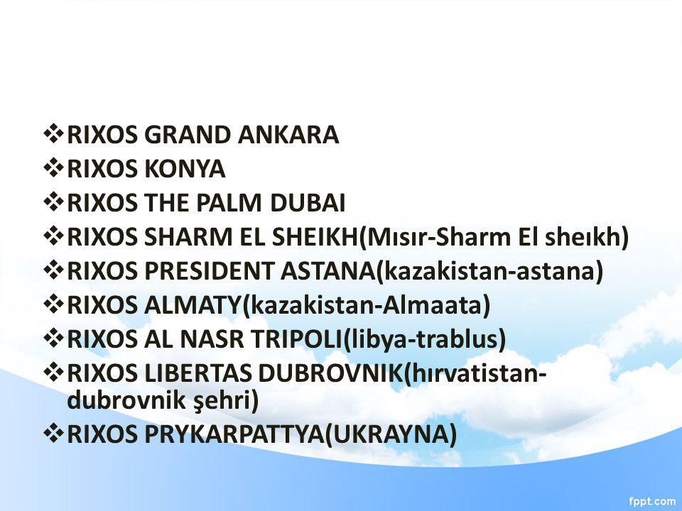 RIXOS GRAND ANKARA RIXOS KONYA. RIXOS THE PALM DUBAI. RIXOS SHARM EL SHEIKH(Mısır-Sharm El sheıkh)