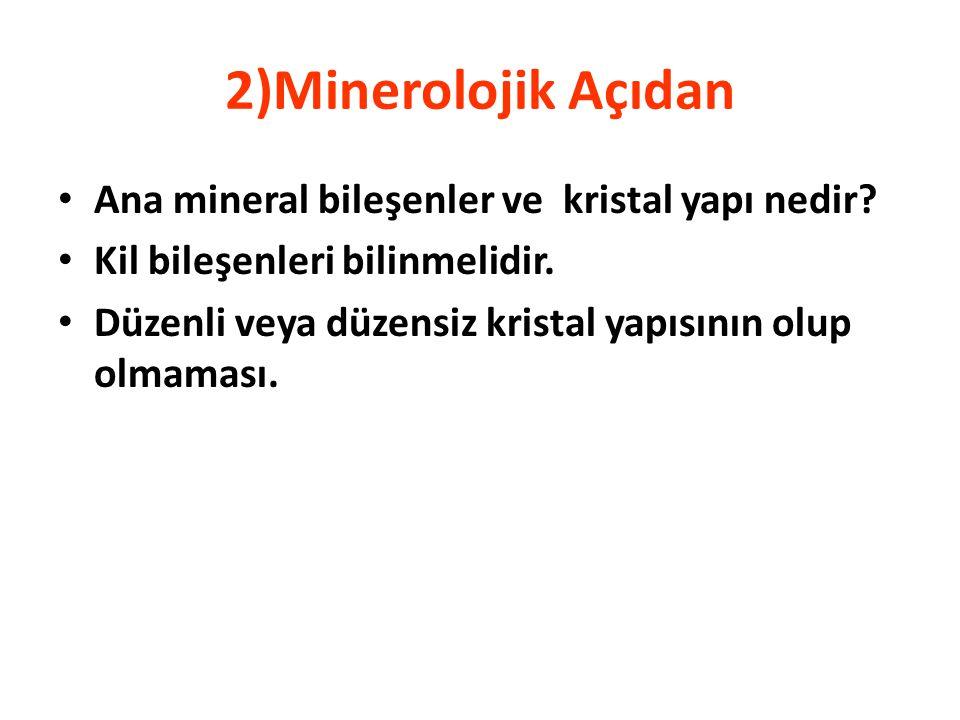 2)Minerolojik Açıdan Ana mineral bileşenler ve kristal yapı nedir