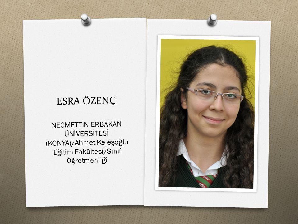 ESRA ÖZENÇ NECMETTİN ERBAKAN ÜNİVERSİTESİ (KONYA)/Ahmet Keleşoğlu Eğitim Fakültesi/Sınıf Öğretmenliği.