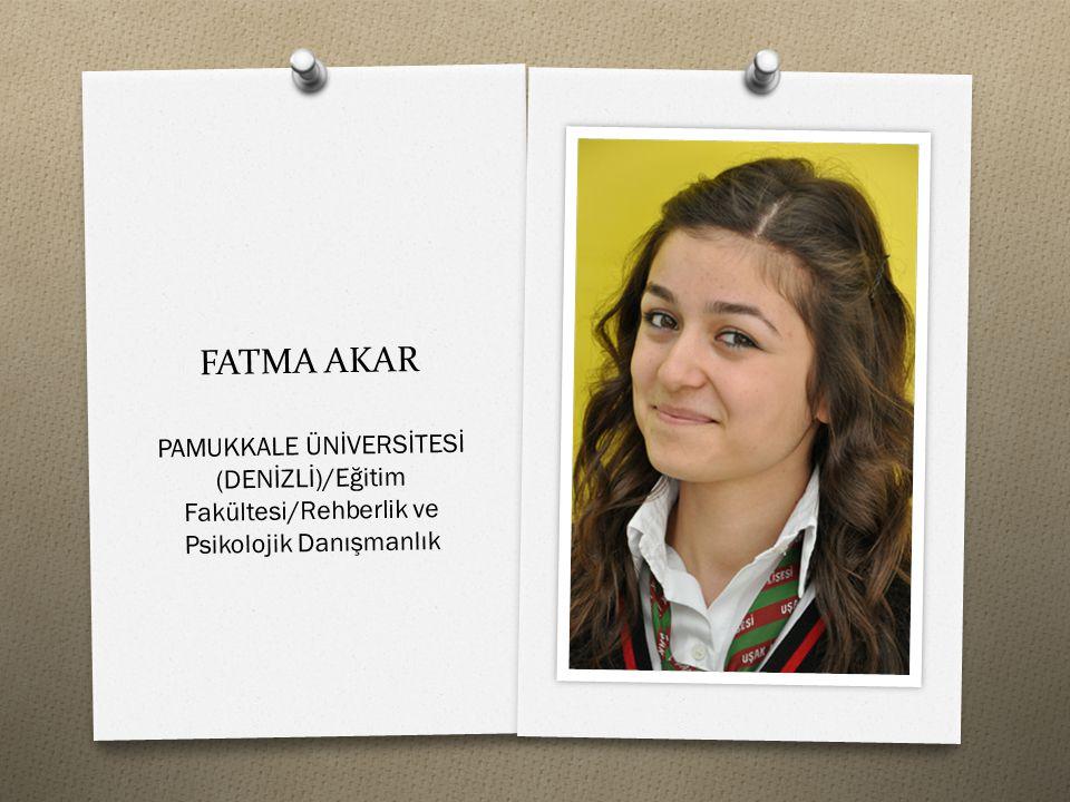 FATMA AKAR PAMUKKALE ÜNİVERSİTESİ (DENİZLİ)/Eğitim Fakültesi/Rehberlik ve Psikolojik Danışmanlık