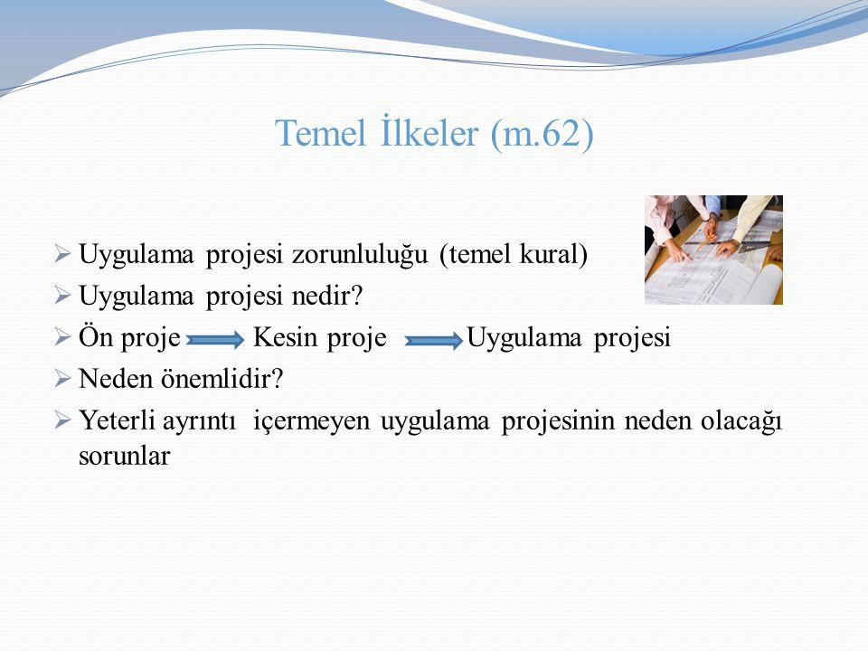 Temel İlkeler (m.62) Uygulama projesi zorunluluğu (temel kural)