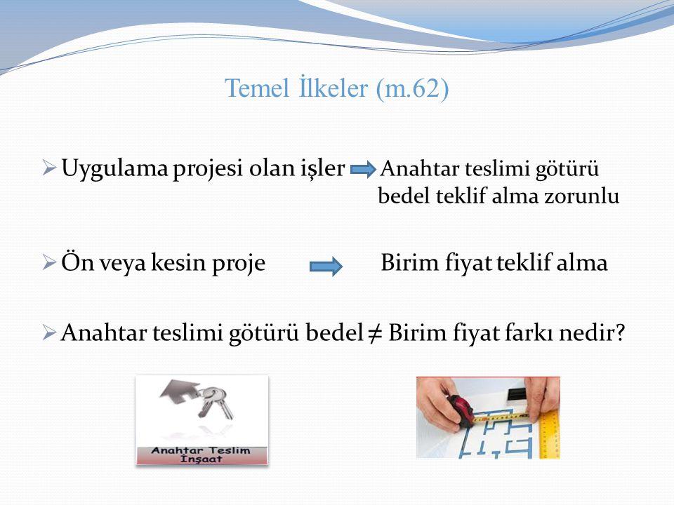 Temel İlkeler (m.62) Uygulama projesi olan işler Anahtar teslimi götürü bedel teklif alma zorunlu.