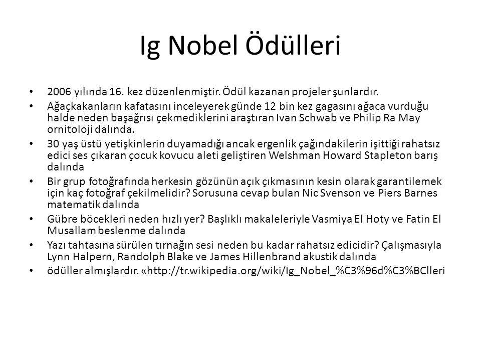 Ig Nobel Ödülleri 2006 yılında 16. kez düzenlenmiştir. Ödül kazanan projeler şunlardır.