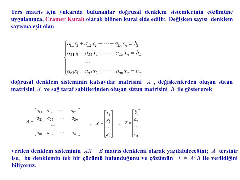 Ters matris için yukarıda bulunanlar doğrusal denklem sistemlerinin çözümüne uygulanınca, Cramer Kuralı olarak bilinen kural elde edilir. Değişken sayısı denklem sayısına eşit olan