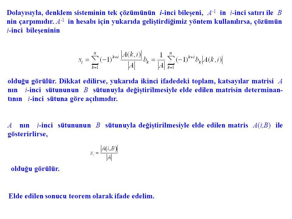 Dolayısıyla, denklem sisteminin tek çözümünün i-inci bileşeni, A-1 in i-inci satırı ile B nin çarpımıdır. A-1 in hesabı için yukarıda geliştirdiğimiz yöntem kullanılırsa, çözümün i-inci bileşeninin