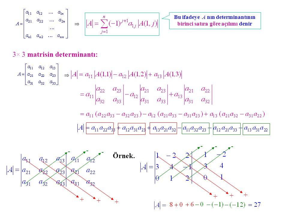 Bu ifadeye A nın determinantının birinci satıra göre açılımı denir