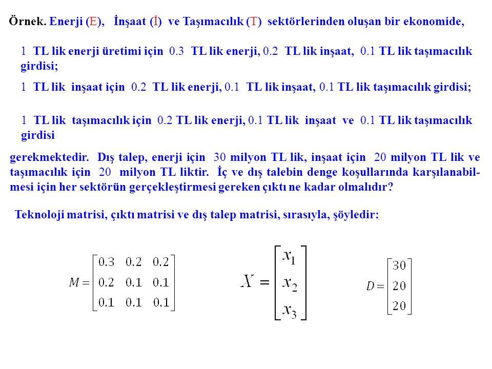 Örnek. Enerji (E), İnşaat (İ) ve Taşımacılık (T) sektörlerinden oluşan bir ekonomide,