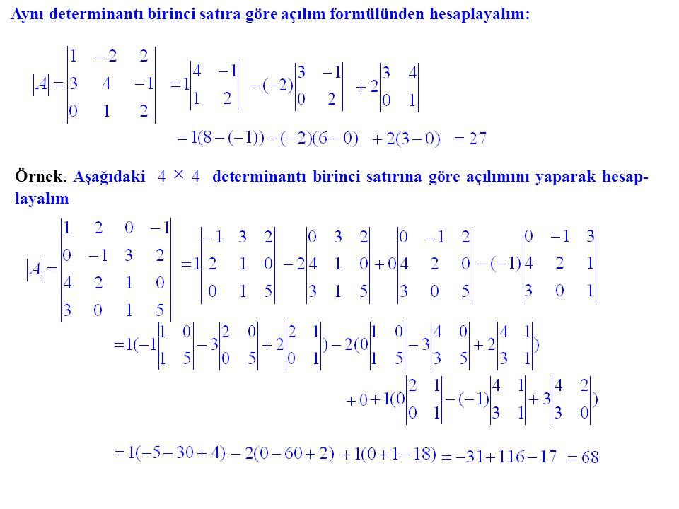 Aynı determinantı birinci satıra göre açılım formülünden hesaplayalım: