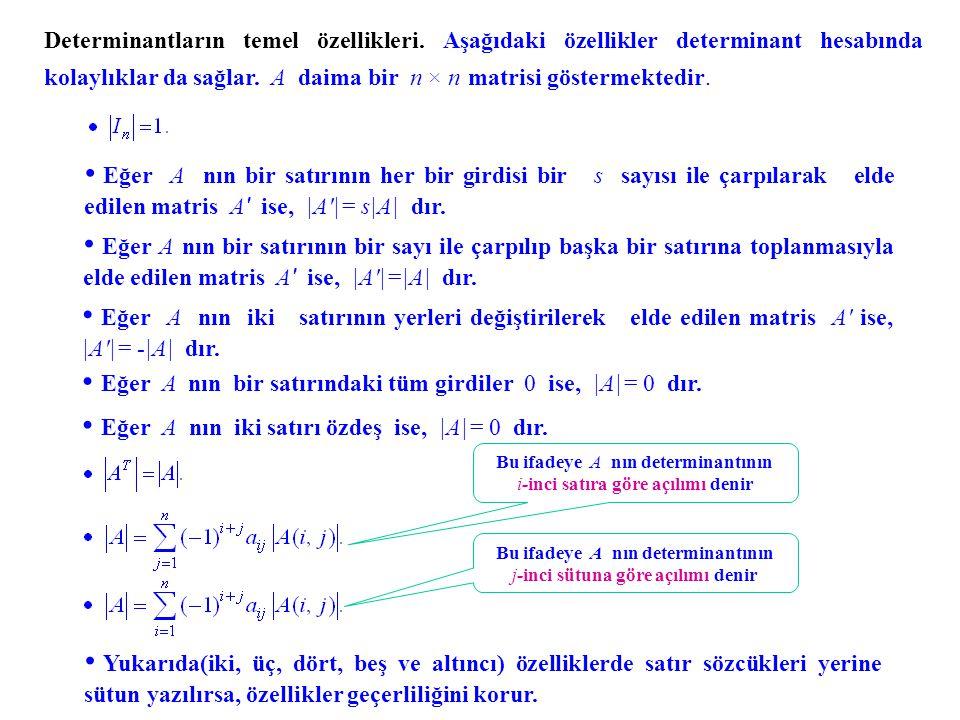 Eğer A nın bir satırındaki tüm girdiler 0 ise, |A|= 0 dır.