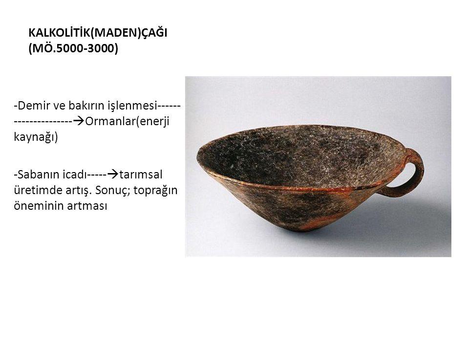 KALKOLİTİK(MADEN)ÇAĞI (MÖ.5000-3000)