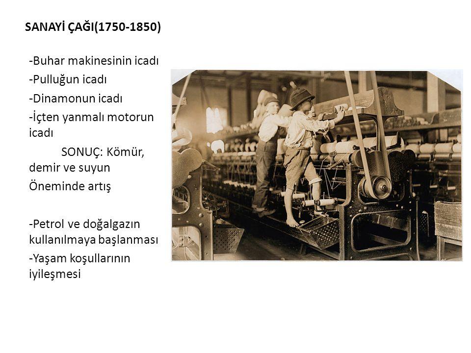 SANAYİ ÇAĞI(1750-1850) -Buhar makinesinin icadı. -Pulluğun icadı. -Dinamonun icadı. -İçten yanmalı motorun icadı.