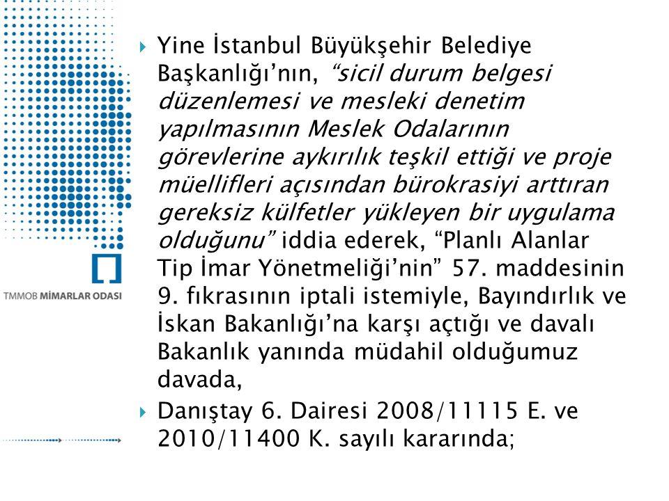 Yine İstanbul Büyükşehir Belediye Başkanlığı'nın, sicil durum belgesi düzenlemesi ve mesleki denetim yapılmasının Meslek Odalarının görevlerine aykırılık teşkil ettiği ve proje müellifleri açısından bürokrasiyi arttıran gereksiz külfetler yükleyen bir uygulama olduğunu iddia ederek, Planlı Alanlar Tip İmar Yönetmeliği'nin 57. maddesinin 9. fıkrasının iptali istemiyle, Bayındırlık ve İskan Bakanlığı'na karşı açtığı ve davalı Bakanlık yanında müdahil olduğumuz davada,