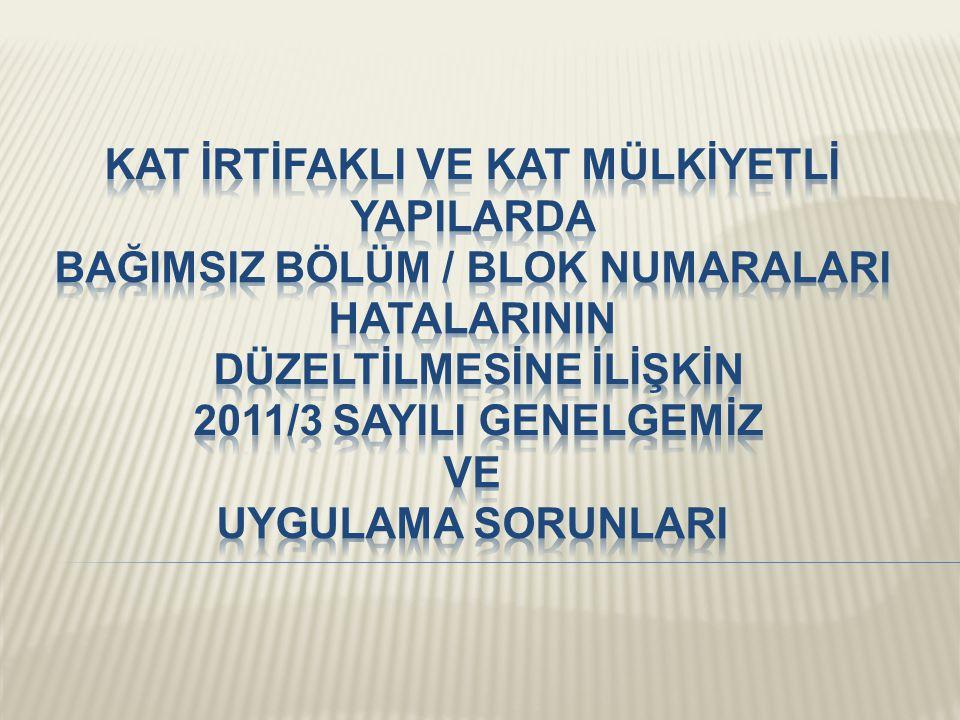 Kat İrtİfaklI ve kat mülkİyetlİ yapIlarda BAĞIMSIZ BÖLÜM / blok numaralarI hatalarInIn düzeltİlmesİne İlİşkİn 2011/3 sAYILI Genelgemİz ve uygulama sorunlarI