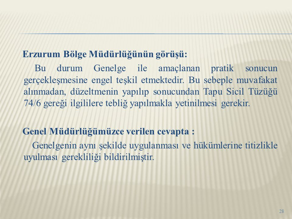 Erzurum Bölge Müdürlüğünün görüşü: Bu durum Genelge ile amaçlanan pratik sonucun gerçekleşmesine engel teşkil etmektedir.